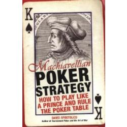 Machiavellian Poker Strategy: How to Play Like a Prince and Rule the Poker Table
