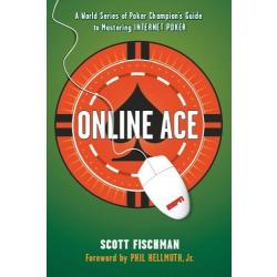 Online Ace : A World Series of Poker Champion's Guide to Mastering Internet Poker