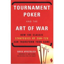 Tournament Poker and the Art of War: How the Classic Strategies of Sun Tzu Can Transform Your Game