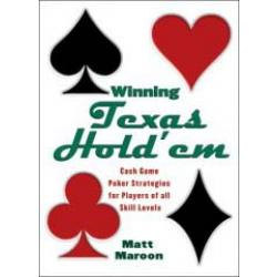 Winning Texas Hold'em: Cash Game Poker Strategies for Players of All Skill Levels