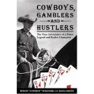 Cowboys, Gamblers and Hustlers: The True Adventures of a Poker Legend and Rodeo Champion